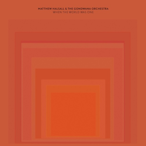 Matthew-Halsall-The-Gondwana-Orchestra-When-The-World-Was-One-Final-Digital-Cover-2014